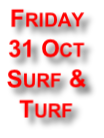 Friday  31 Oct Surf &  Turf