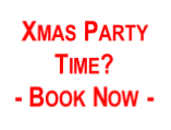 Xmas Party  Time?   - Book Now -